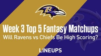 Top 5 Fantasy Football Matchups for Week 3 of the NFL: Will the Ravens vs. Chiefs be a high scoring game?