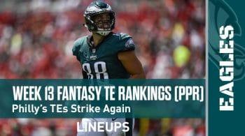 Week 13 Fantasy Football Tight End Rankings (PPR): Philadelphia's Tight Ends strike again