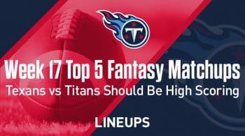 Week 17 Top 5 Fantasy Football Matchups: Texans vs. Titans should be high scoring