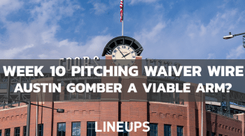 MLB Week 10 Pitching Waiver Wire: Can We Take Austin Gomber Seriously?