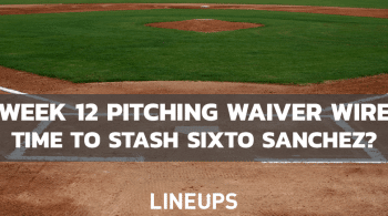 MLB Week 12 Pitching Waiver Wire: Is It Too Early To Stash Sixto Sanchez?