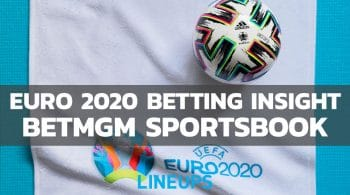 Betting Insight on 2020 Euros Provided by BetMGM