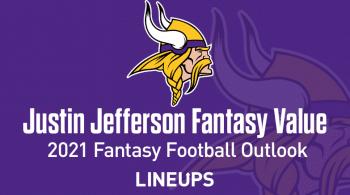 Justin Jefferson Fantasy Football Outlook & Value 2021