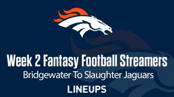 Week 2 Fantasy Football Streamers: Teddy Bridgewater To Slaughter The Jags